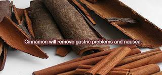 Cinnamon will remove gastric problems and nausea.