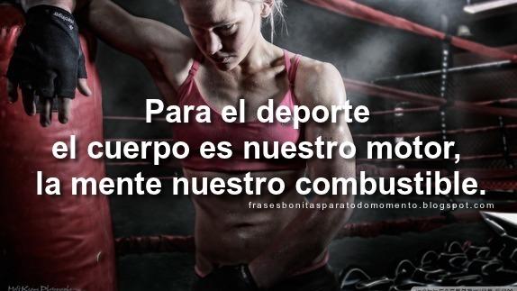 Para el deporte el cuerpo es nuestro motor, la mente nuestro combustible.