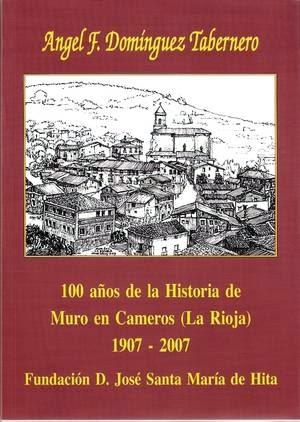 Domínguez Tabernero, Ángel F., 100 años de la historia de Muro en Cameros (La Rioja), 19007-2007