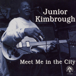 Junior Kimbrough's Meet Me In The City