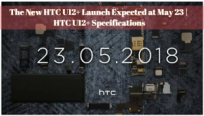 The New HTC U12+ Launch Expected at May 23 | HTC U12+ Specifications, Lastbench Trick