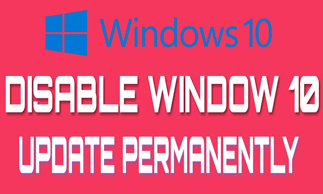 DISABLE WINDOW 10 UPDATE PERMANENTLY