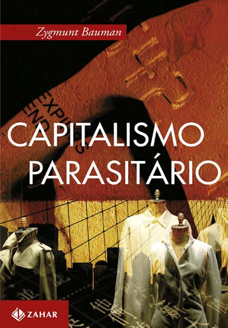 Capitalismo parasitário E outros temas contemporâneos Zygmunt Bauman