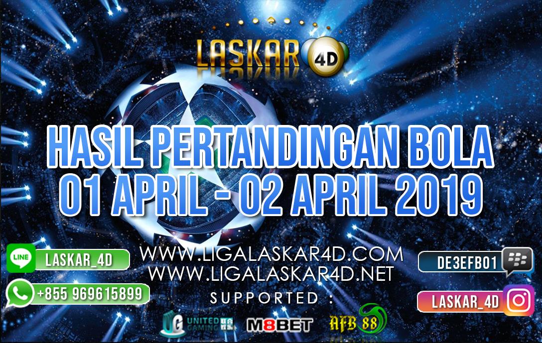 HASIL PERTANDINGAN BOLA 01 APR – 02 APR 2019