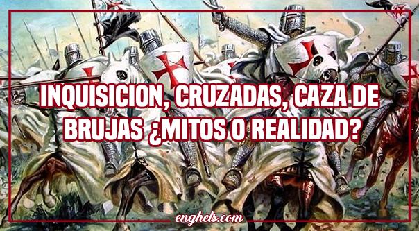Inquisición, cruzadas, caza de brujas ¿Mitos o realidad?