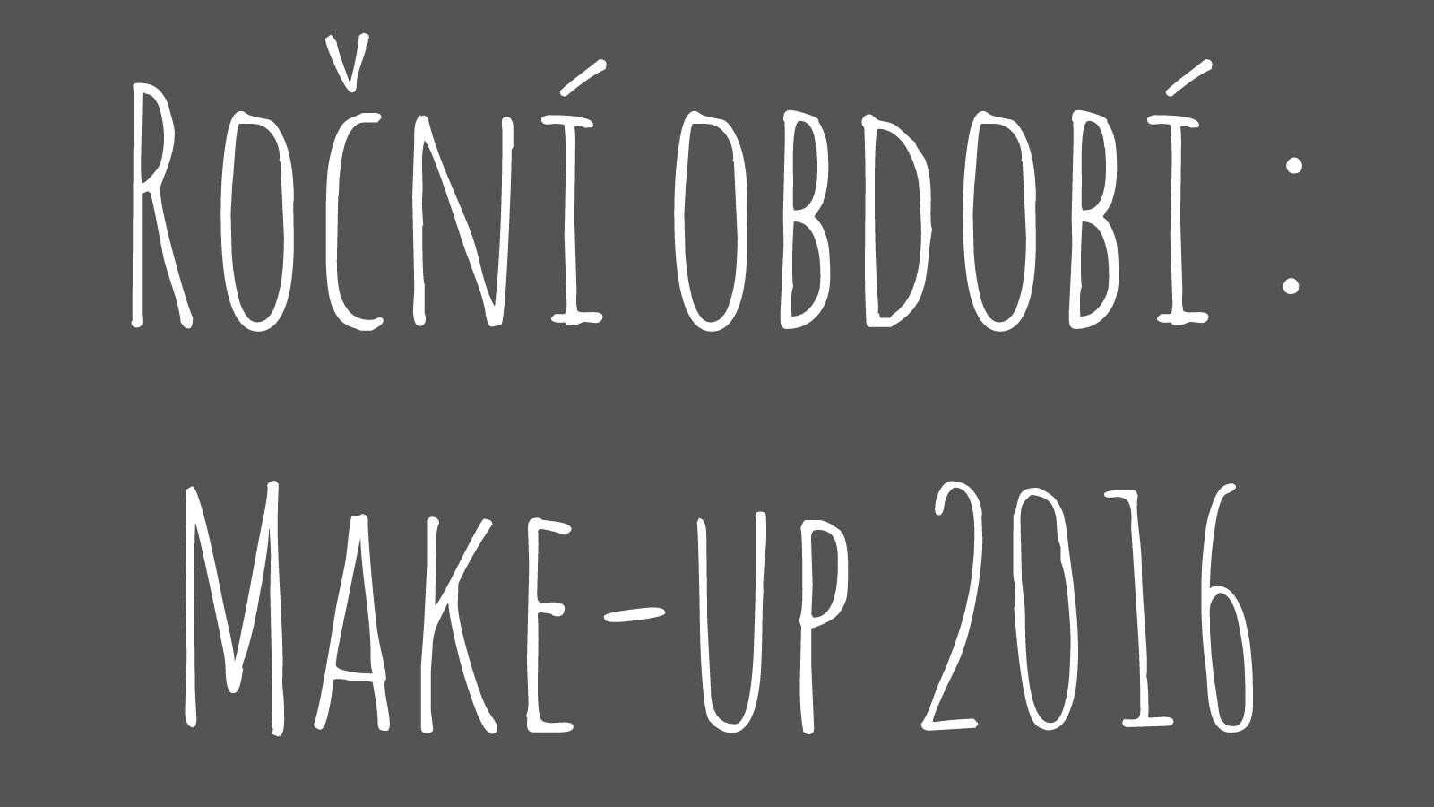 4afb07d124b Roční období   Make-up 2016