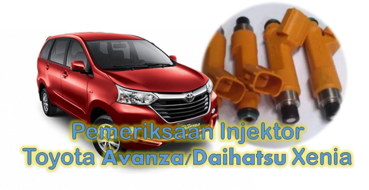 Pemeriksaan Injektor Bahan Bakar Toyota Avanza   Daihatsu