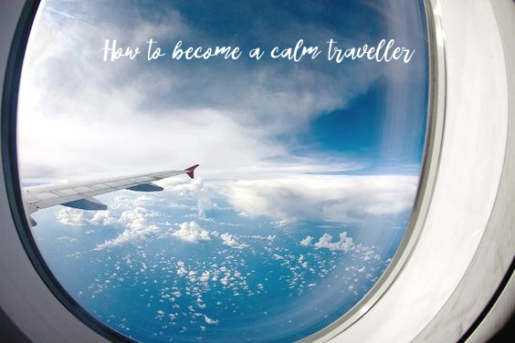 How to Become a Calm Traveller.
