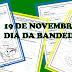 19 DE NOVEMBRO - DIA DA BANDEIRA - POEMA E ATIVIDADES PARA O 1º ANO