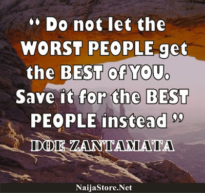 Doe Zantamata - Do not let the WORST PEOPLE get the BEST of YOU. Save it for the BEST PEOPLE instead - Quotes