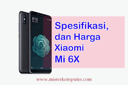 Harga dan Spesifikasi Xiaomi Mi 6X