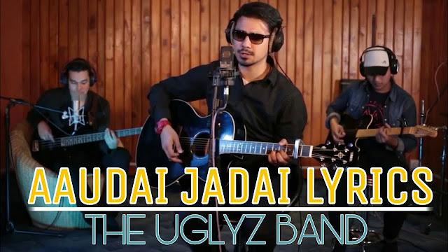 aaudai jadai Lyrics the uglyz band