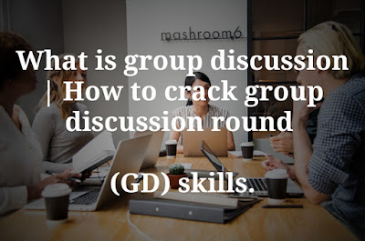 What is group discussion | How to crack group discussion (GD) skills,how to crack job interview