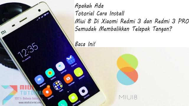 Apakah Ada Totorial Cara Install Miui 8 Di Xiaomi Redmi 3 dan Redmi 3 PRO Semudah Membalikkan Telapak Tangan? Baca Ini!