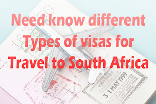 Need know different  Types of visas for  Travel to South Africa