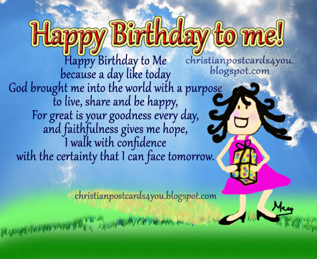 Happy Birthday to Me. Christian free Card, postcard, my birthday is today facebook status, to show my friends my day, free christian images, positive quotes to share.