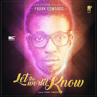 Gospel Song: Download Let The World Know By Frank Edwards