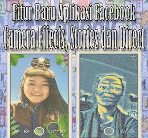 Camera Effects, Stories dan Direct, Tiga Fitur Baru Aplikasi Facebook, Begini Cara Menggunakannya