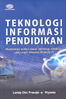 Judul Buku : Teknologi Informasi Pendidikan  - Membahas materi dasar teknologi informasi yang wajib dikuasai Pemula TI