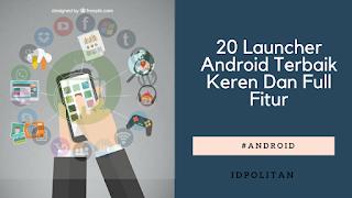 20 Launcher Android Terbaik Keren Dan Full Fitur