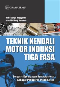Teknik Kendali Motor Induksi Tiga Fasa; Berbasis Kecerdasan Komputasional Sebagai Penggerak Mobil Listrik