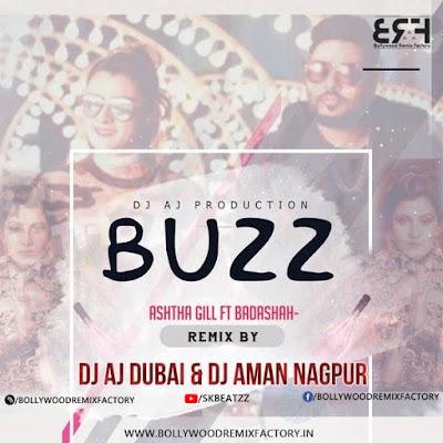 BUZZ- AASTHA GILL Ft BADASHAH -DJ AJ  DJ AMAN (2K18Remix)