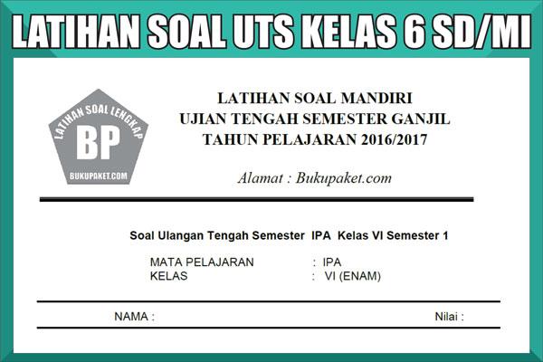 Kumpulan Latihan UTS Soal Kelas 6 SD/MI Semester 1 (Ganjil)