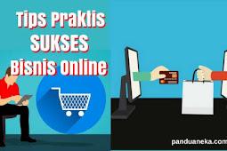 Tips Praktis Memulai Bisnis Online Agar Berkembang dan Sukses