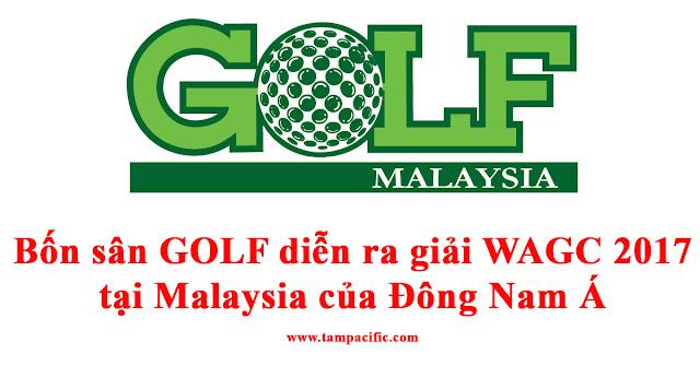 Bốn sân GOLF diễn ra giải WAGC 2017 tại Malaysia của Đông Nam Á