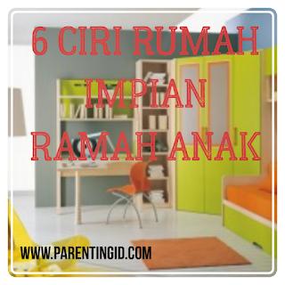 6 Ciri Rumah Impian Ramah Anak