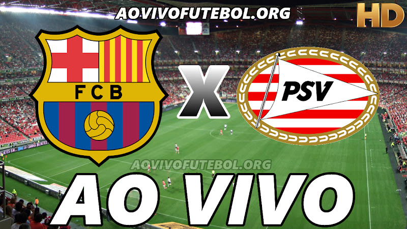 Barcelona x PSV Ao Vivo HD Online