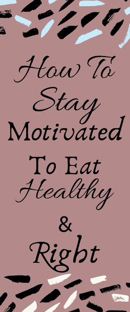 How to stay motivated to eat healthy