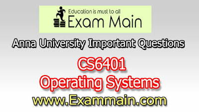 CS6401 OPERATING SYSTEMS | Important  Questions | Question bank | Syllabus | Model and Previous Question papers | Download PDF