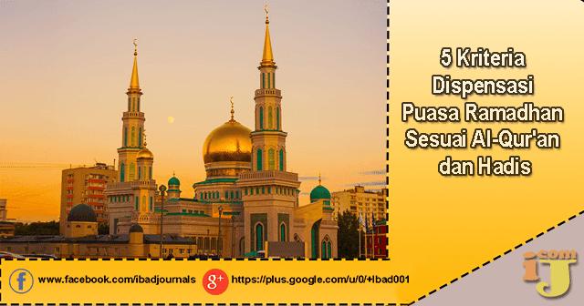 Salah satu bentuk ibadah wajib dalam Islam ialah puasa 5 Kriteria Dispensasi Puasa Ramadhan Sesuai Al-Qur'an dan Hadis