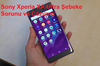 Sony Xperia XA Ultra Şebeke Sorunu ve Çözümü