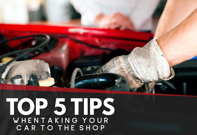 Top 5 Tips When Taking Your Car To The Shop