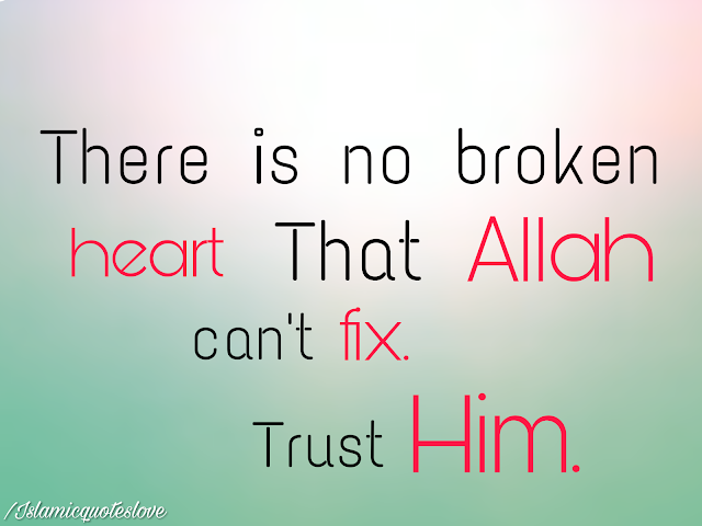 There is no broken heart that ALLAH can't fix. Trust HIM.