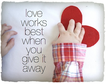 love works best when you give it away | the mommyhood memos