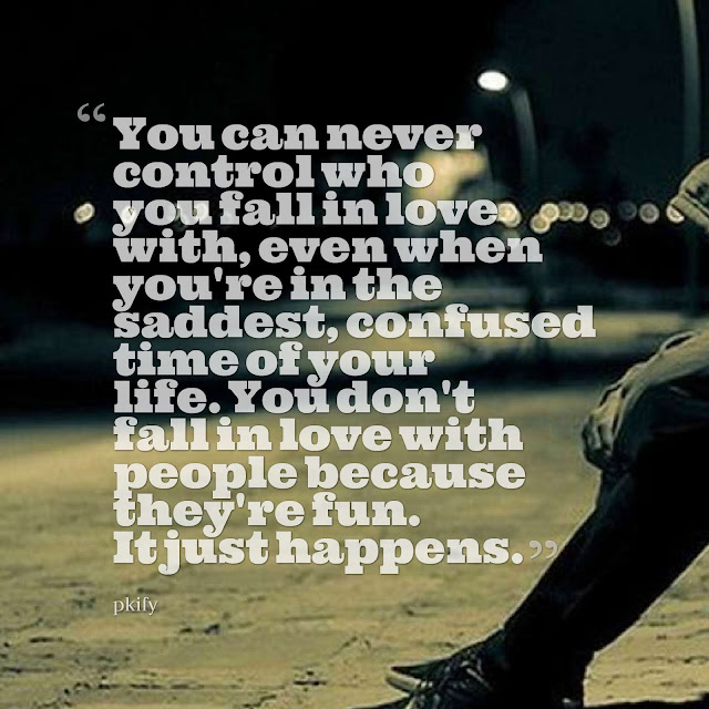 You Can Never Control Who You Fall in Love You Don't Fall in Love with People Because They're Fun Sad Quotes