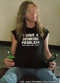 I HAVE A DRINKING PROBLEM - James Hetfield Metallica t-shirt
