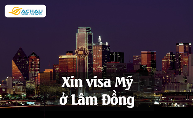 Xin visa Mỹ ở Lâm Đồng