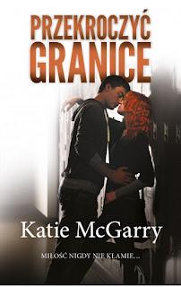 """""""Przekroczyć granicę"""" Katie McGarry"""
