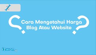 Cara Mengetahui Harga Blog Dan Website