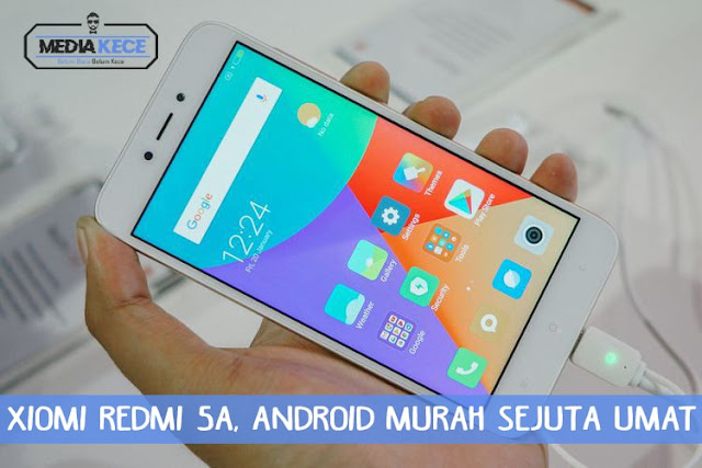 Xiomi Redmi 5A, Android Murah Sejuta Umat