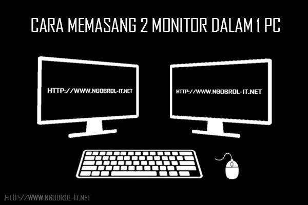 Cara Memasang Dua Monitor Dalam Satu Komputer