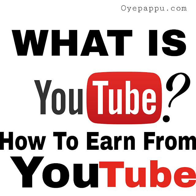 What is Youtube ? How can you earn money from YouTube?