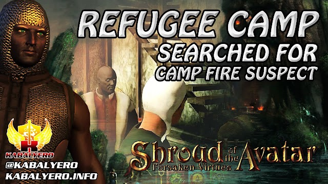 Searched For The Refugee Camp Fire Suspect ★ Shroud of the Avatar 2016