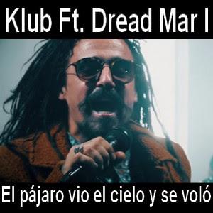 Klub Ft. Dread Mar I - El pajaro vio el cielo y se volo
