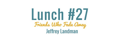 http://www.40lunches.com/2017/06/friends-who-fade-away-and-come-back.html