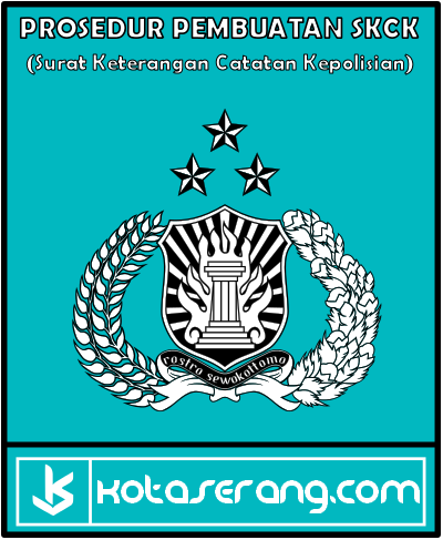 Proses dan Langkah Pembuatan Surat Keterangan Catatan Kepolisian (SKCK) Kota Serang